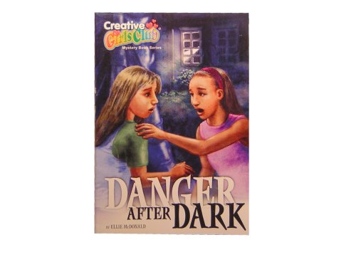 Danger After Dark (creative girls club, mystery books series), ELLIE MCDONALD