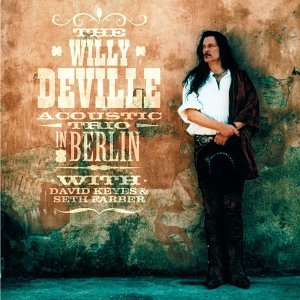 Willy Deville - The Willy Deville Acoustic Trio Live in Berlin - Zortam Music
