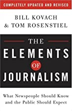 The Elements of Journalism Revised and Updated What Newspeople Should Know by Bill Kovach