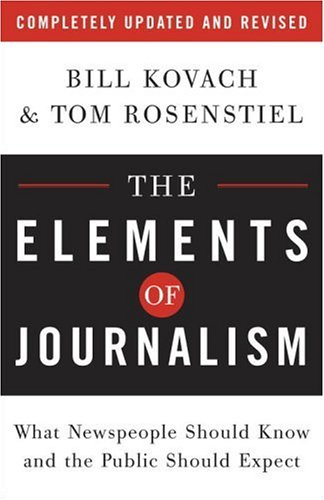 The Elements of Journalism: What Newspeople Should Know...