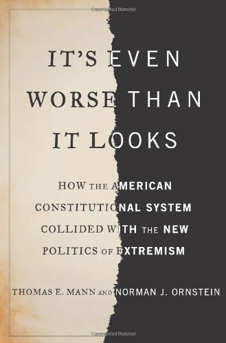 It's Even Worse Than It Looks: How the American Constitutional System Collided With the New Politics of Extremism: Thomas E. Mann, Norman J. Ornstein: 9780465031337: Amazon.com: Books