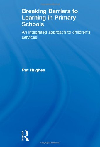Breaking Barriers to Learning in Primary Schools: An Integrated Approach to Children's Services (David Fulton Books)