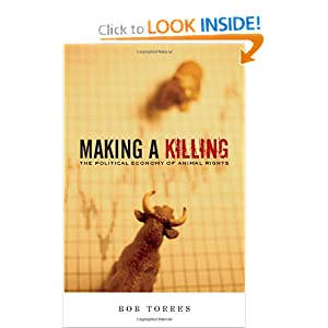 Making A Killing The Political Economy of Animal Rights - Bob Torres