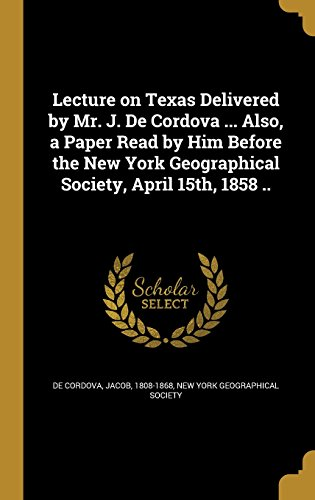 lecture-on-texas-delivered-by-mr-j-de-cordova-also-a-paper-read-by-him-before-the-new-york-geographi