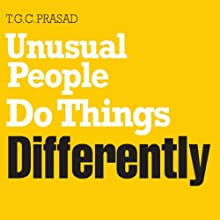 Unusual People Do Things Differently (       UNABRIDGED) by T. G. C. Prasad Narrated by Vikas Adam