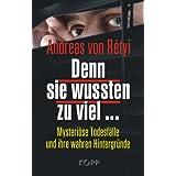 """Denn sie wussten zu viel ...: Mysteri�se Todesf�lle und ihre wahren Hintergr�ndevon """"Andreas von R�tyi"""""""