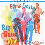 Very B.O. Frank Frost: Big Boss Man