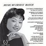 Ernest Bloch: Concerto Symphonique for Piano & Orchestra / Scherzo Fantasque for Piano & Orchestra / Concerto Grosso No. 2 for Strings ~ Ernest Bloch