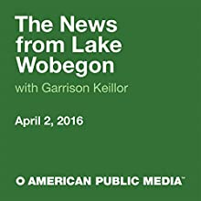 April 02, 2016: The News from Lake Wobegon Radio/TV Program by  A Prairie Home Companion with Garrison Keillor Narrated by Garrison Keillor
