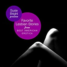 My Favorite Lesbian Stories from Best American Erotica Audiobook by Susie Bright (editor/author/narrator), Dorothy Allison, Lisa Montanarelli, Greta Christina, Peggy Munson Narrated by Pamela D'Pella, Theo McKell, Kathe Mazur, Gabrielle de Cuir, Judith Smiley, Candace Tate, Elena Stauffer, Deleena Valdatti, Loreen Zann, Alyson Silverman