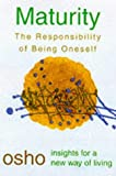 Maturity: The Responsibility of Being Oneself (Osho Insights for a New Way of Living) (0312205619) by Osho