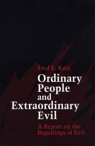 Ordinary People and Extraordinary Evil: A Report on the Beguilings of Evil, FRED EMIL KATZ