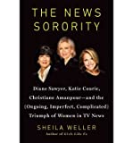 img - for Diane Sawyer, Katie Couric, Christiane Amanpour The News Sorority (Hardback) - Common book / textbook / text book