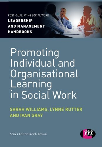 Promoting Individual and Organisational Learning in Social Work (Post-Qualifying Social Work Leadership and Management H