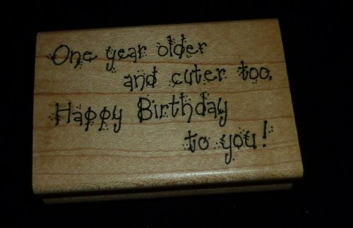 One Year Older And Cuter Too Happy Birthday To You Rubber Stamp - 1