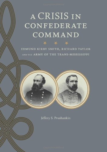 A Crisis in Confederate Command: Edmund Kirby Smith, Richard Taylor, and the Army of the Trans-Mississippi