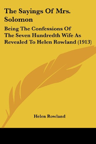 The Sayings of Mrs. Solomon: Being the Confessions of the Seven Hundredth Wife as Revealed to Helen Rowland (1913)