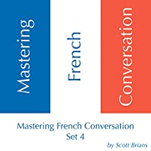 Mastering French Conversation: Unit 4 Audiobook by Scott Brians Narrated by Annette Brians