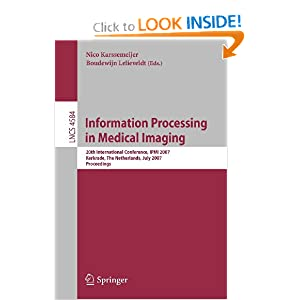 Information Processing in Medical Imaging: 20th International Conference, IPMI 2007, Kerkrade, The Netherlands, July 2-6, 2007, Proceedings ...