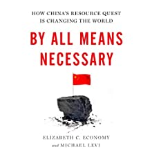 By All Means Necessary: How China's Resource Quest Is Changing the World (       UNABRIDGED) by Elizabeth Economy, Michael Levi Narrated by Emily Zeller