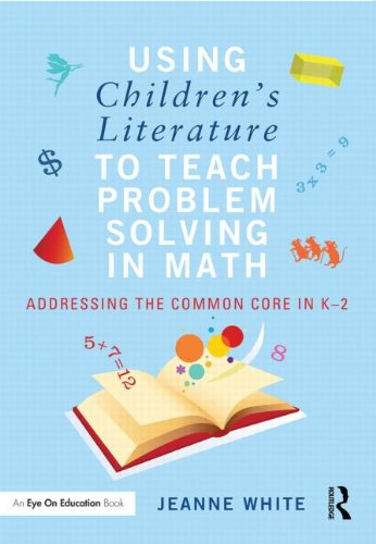 Using Children's Literature to Teach Problem Solving in Math: Addressing the Common Core in K-2