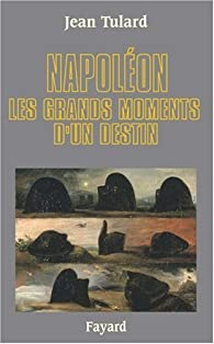 Napol�on : Les grands moments d'un destin par Jean Tulard