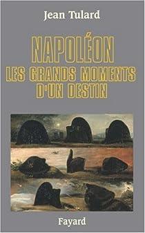 Napol�on : Les grands moments d'un destin par Tulard