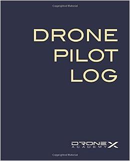 Drone Pilot Log: Drone Academy X: 9781503000322: Amazon.com: Books