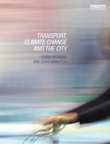 Transport, Climate Change and the City (Routledge Advances in Climate Change Research) PDF