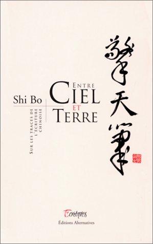 Entre ciel et terre : sur les traces de l'écriture chinoise