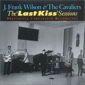 J Frank Wilson Last Kiss Sessions Amazon Com Music