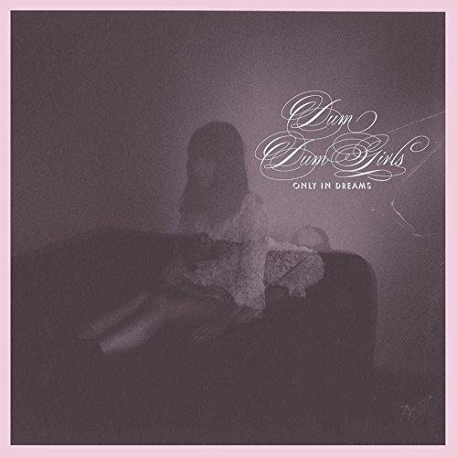 DUM DUM GIRLS - ONLY IN DREAMS