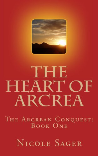Nicole Sager - The Heart of Arcrea (The Arcrean Conquest Book 1)