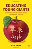 Nancy Pine Educating Young Giants: What Kids Learn (And Don't Learn) in China and America