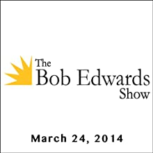The Bob Edwards Show, Anne Greenhalgh and David Stuart McLean, March 24, 2014 Radio/TV Program by Bob Edwards Narrated by Bob Edwards