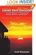 Looks Easy Enough: A Joyful Memoir of Overcoming Disease, Divorce, and Disaster