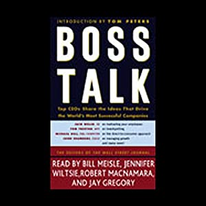 Boss Talk: Top CEOs Share the Ideas that Drive the World's Most Successful Companies | [The Editors of the Wall Street Journal]