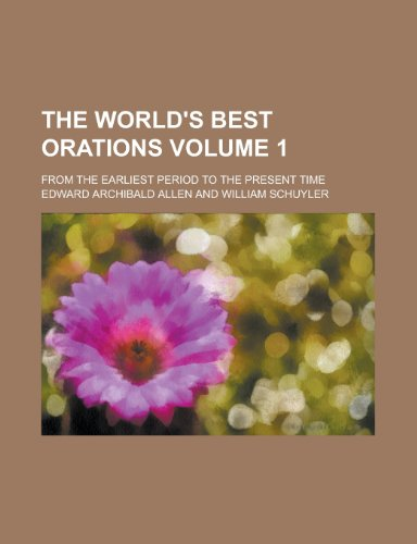 The World's Best Orations; From the Earliest Period to the Present Time Volume 1