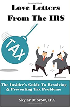 Love Letters From The IRS: The Insider's Guide To Resolving & Preventing Tax Problems