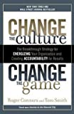 img - for Change the Culture, Change the Game : The Breakthrough Strategy for Energizing Your Organization and Creating Accountability for Results (Paperback)--by Roger Connors [2012 Edition] book / textbook / text book