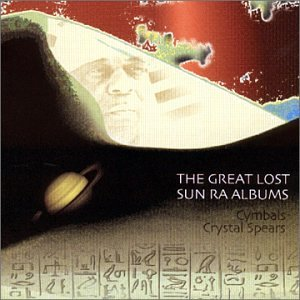 The Great Lost Sun Ra Albums: Cymbals & Crystal Spears