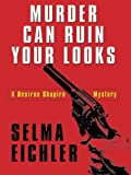 Murder Can Ruin Your Looks: A Desiree Shapiro Mystery (0786261676) by Selma Eichler