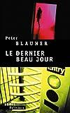Le dernier beau jour (French Edition) (2020661764) by Peter Blauner