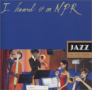 I Heard It on NPR: Jazz for Blue Nights by Various Artists, Miles Davis Quartet, Nancy Wilson & Cannonball Adderley, Dexter Gordon and Sarah Vaughan