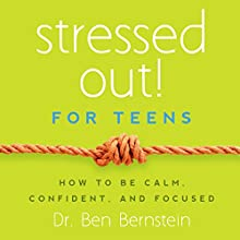 Stressed Out! For Teens: How to Be Calm, Confident & Focused (       UNABRIDGED) by Ben Bernstein Narrated by Steve Barnes