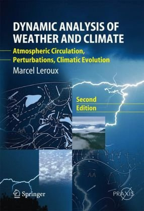 Dynamic Analysis of Weather and Climate: Atmospheric circulation, Perturbations, Climatic evolution (Springer Praxis Books / Environmental Sciences)
