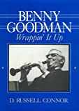 img - for Benny Goodman: Wrappin' It Up book / textbook / text book