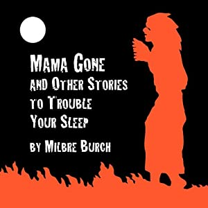 'Mama Gone' and Other Stories to Trouble Your Sleep | [Milbre Burch, Jane Yolen, Richard Matheson, Ursula K. LeGuin, Helen Eustis, Joseph Jacobs]