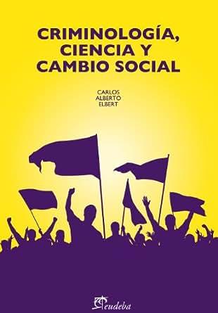 Amazon.com: Criminología, ciencia y cambio social (Spanish Edition