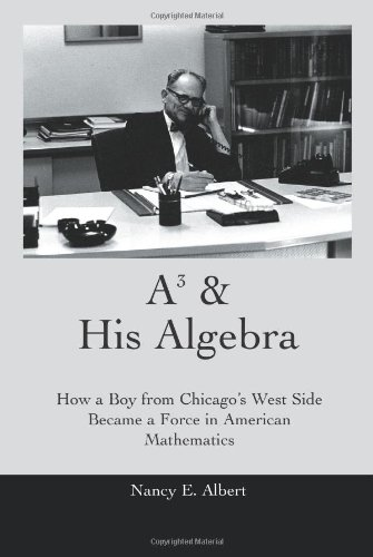 A3 & His Algebra: How a Boy from Chicago's West Side Became a Force in American Mathematics